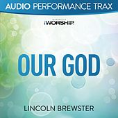 Our God (Worship Trax) by Lincoln Brewster