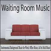 Waiting Room Music (Instrumental Background Music for Work, Office Music, & On Hold Music) by Robbins Island Music Group