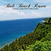 Bali Beach Resort (12 Luxury Lounge, Bar & Chillout Tracks) by Various Artists