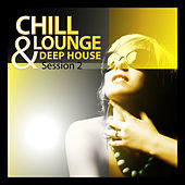Chill Lounge & Deep House Session, Vol. 2 by Various Artists