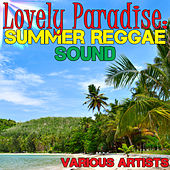 Lovely Paradise: Summer Reggae Sound by Various Artists