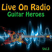 Live On Radio - Guitar Heroes Vol. 3 (Live) by Various Artists