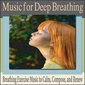 Music for Deep Breathing: Breathing Exercise Music to Calm, Compose, And Renew by Robbins Island Music Group