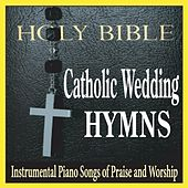 Catholic Wedding Hymns: Instrumental Piano Songs of Praise and Worship by Robbins Island Music Group
