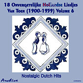 18 Onvergetelijke Hollandse Liedjes Van Toen (Nostalgic Dutch Hits) Volume 6 by Various Artists