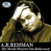 A.R.Rehman - Die Musik Meastro Von Bollywood by Various Artists