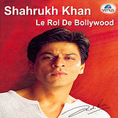 Shahrukh Khan - Le Rol De Bollywood by Various Artists