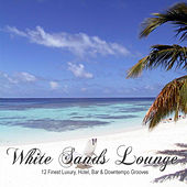 White Sands Lounge (12 Finest Luxury, Hotel, Bar & Downtempo Grooves) by Various Artists