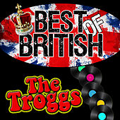 Best of British: The Troggs by The Troggs