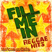 Fill Me In: Reggae Hits by Various Artists