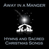 Away in a Manger: Hymns and Sacred Christmas Songs by Various Artists
