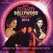 My Ultimate Bollywood Party 2014 by Various Artists