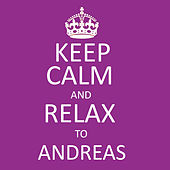Keep Calm and Relax to Andreas by Andreas