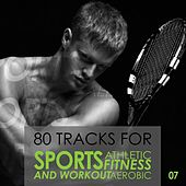 80 Tracks for Sport Athletic Fitness Aerobic and Workout, Vol. 7 by Various Artists