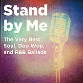 Stand by Me: The Very Best Soul, Doo Wop, And R&B Ballads with Ben E. King, Etta James, Sarah Vaughan, The Righteous Brothers and More by Various Artists