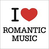 I Love Romantic Music by Various Artists