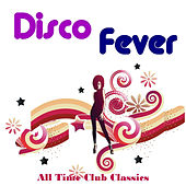 Disco Fever: All Time Club Classics by Various Artists