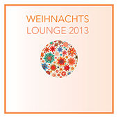 Weihnachts Lounge 2013 by Various Artists