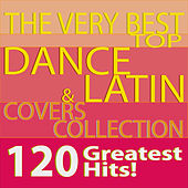 The Very Best Top Dance & Latin Covers Collection 120 Greatest Hits! by Various Artists
