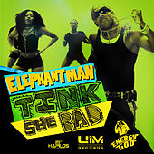 Tink She Bad - Single by Elephant Man