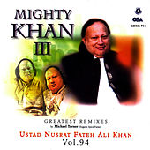 Mighty Khan III: Greatest Remixes Vol. 94 by Nusrat Fateh Ali Khan