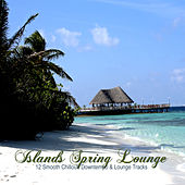 Islands Spring Lounge (12 Smooth Chillout, Downtempo & Lounge Tracks) by Various Artists