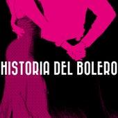Historia del Bolero by Various Artists