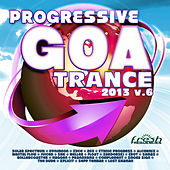 Progressive Goa Trance 2013 Vol.6 (Progressive, Psy Trance, Goa Trance, Tech House, Dance Hits) by Various Artists