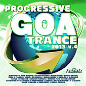Progressive Goa Trance 2013 Vol.4 (Progressive, Psy Trance, Goa Trance, Tech House, Dance Hits) by Various Artists