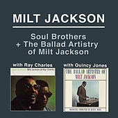 Soul Brothers (with Ray Charles) + the Ballad Artistry of Milt Jackson [with Orchestra Conducted by Quincy Jones] by Milt Jackson
