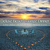 Deluxe Beach Lounge Dinner (A Fine Chillout Collection for Perfect Moments in Love) by Various Artists