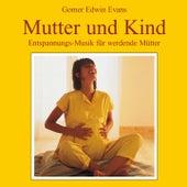Mutter und Kind: Entspannungsmusik für werdende Mütter by Gomer Edwin Evans