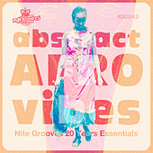 Abstract Afro Vibes (Nite Grooves 20 Years Essentials) by Various Artists