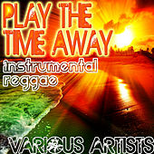 Play the Time Away: Instrumental Reggae by Various Artists