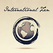 International Zen (50 Relaxing Melodies from Around the World to Help You Unwind) by Various Artists