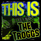 This Is the Troggs by The Troggs