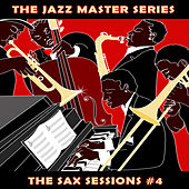 The Jazz Master Series: The Sax Sessions, Vol. 4 by Various Artists