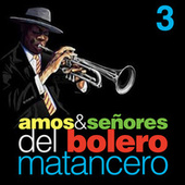 Amos & Señores del Bolero Matancero, Vol. 3 by Various Artists