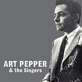 Art Pepper and the Singers by Art Pepper