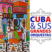 Cuba & Sus Grandes Orquestas by Various Artists