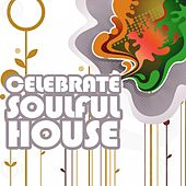 Celebrate Soulful House, Vol. 5 (Best of Loungy Chillhouse Tunes from Vocal to Deep Music) by Various Artists
