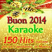 Buon anno 2014 karaoke (150 hits italiane per un capodanno in musica) by Various Artists