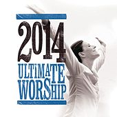 Ultimate Worship 2014 by Various Artists