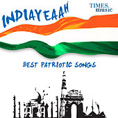 Indiyeaah - Best Patriotic Songs by Various Artists