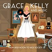 Grace Kelly and Music (From High Noon to High Society) by Various Artists