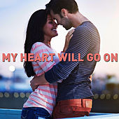 My Heart Will Go On - Romantic Piano Music for Valentines' Day by Various Artists