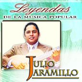 Julio Jaramillo (Leyendas de la Música Popular) by Julio Jaramillo