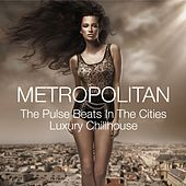 Metropolitan - The Pulse Beats in the Cities Luxury Chillhouse by Various Artists