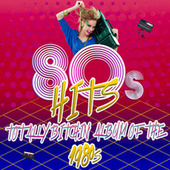 80's Hits - Totally Bitchin' Album of the 1980s by Various Artists