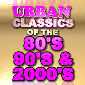 Urban Classics of the 80's 90's & 2000's by Various Artists